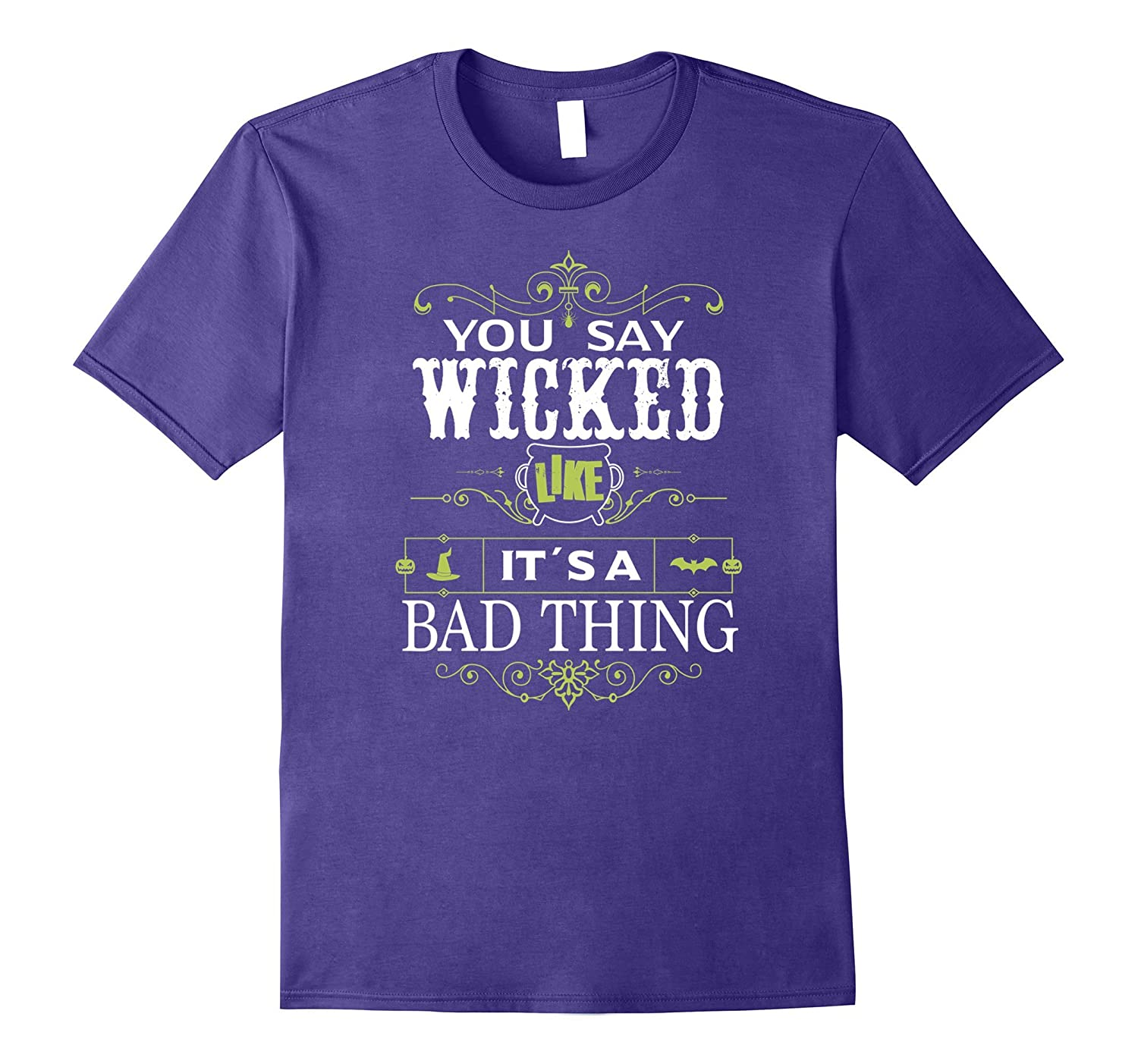 You Say Wicked Like its a Bad Thing Halloween T-Shirt-T-Shirt