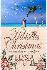 Hibiscus Christmas: A Small-Town Hawaiian Holiday Romance (Embers on Ice Book 3) Kindle Edition