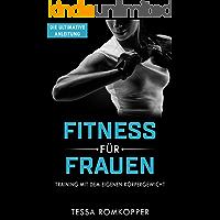 Fitness für Frauen Training mit dem eigenen Körpergewicht, Fett verbrennen, Muskeln aufbauen, Stoffwechsel beschleunigen, Selstbewustsein stärken: straffe Beine, flacher Bauch, sexy Optik