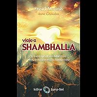 Viaje a Shambhalla: El mensaje de los Maestros realizados a nuestra humanidad