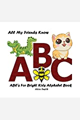 All My Friends Know ABC: ABC's For Bright Kids Alphabet Book Kindle Edition