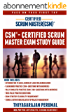 CSM® - CERTIFIED SCRUM MASTER STUDY GUIDE: CSM® - PASS ON YOUR FIRST TRY (CERTIFIED SCRUM MASTER EXAM PREPARATION Book 1) (English Edition)