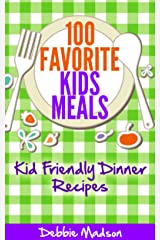 100 Favorite Kids Meals- Kid Friendly Dinner Recipes (Family Menu Planning Series Book 2) Kindle Edition