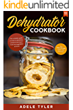 Dehydrator Cookbook: The Complete Guide on How to Dehydrate, Preserve and Stock Fruits and Vegetables at Home plus over…