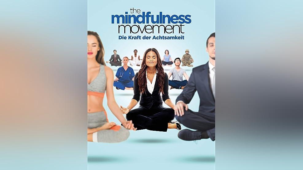 The Mindfulness Movement - Die Kraft der Achtsamkeit