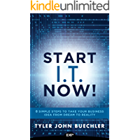 Start I.T. Now!: 8 Simple Steps to Take Your Business Idea from Dream to Reality (English Edition)
