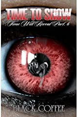 Time To Show-RELOADED-Time Will Reveal part 6: Time Will Reveal Kindle Edition