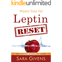 Leptin Resistance: The Leptin Reset: Discover How To Fix Your Fat Hormones And Reboot Your Fat Burning Engine Into First Gear Again (Leptin resistance, ... all grain, ketogenic diet, Atkins Diet)