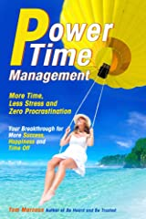 Power Time Management: More Time, Less Stress, and Zero Procrastination (Your Breakthrough for More Success, Happiness and Time Off) Kindle Edition