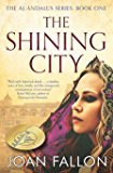 THE SHINING CITY: The Al-Andalus series Bk 1 - a story of unrequited love in Moorish Spain