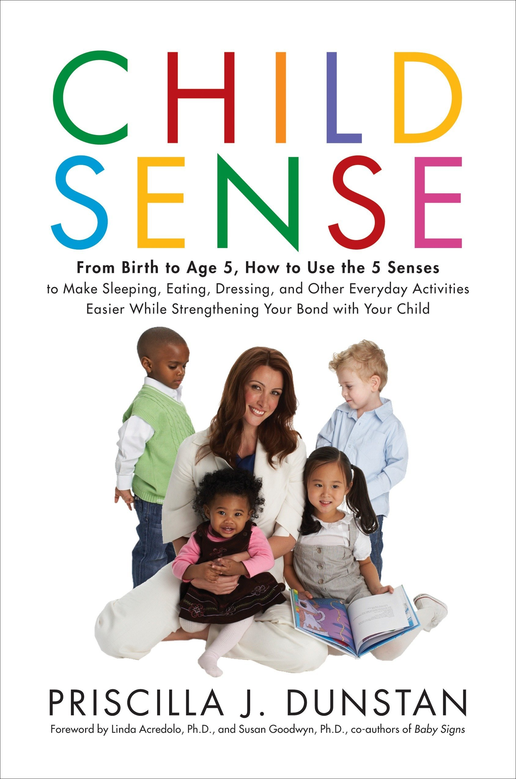 Buy Child Sense: From Birth to Age 5, How to Use the 5 Senses to Make  Sleeping, Eating, Dressing, and Other Everyday Activities Easier While  Strengthening ...