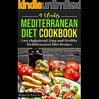 Mediterranean 4 Weeks Diet Cookbook: Low cholesterol, Easy and Healthy Mediterranean Diet Recipes (English Edition)