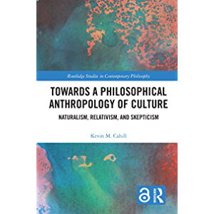 Towards a Philosophical Anthropology of Culture: Naturalism, Relativism, and Skepticism (Routledge Studies in…
