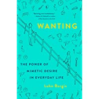 Wanting: The Power of Mimetic Desire in Everyday Life