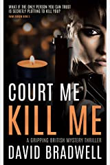 Court Me Kill Me: A Gripping British Mystery Thriller - Anna Burgin Book 5 Kindle Edition