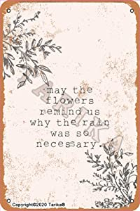 May The Flowers Remind Us Why The Rain was So Necessary Vintage Look 8X12 Inch Tin Decoration Plaque Sign for Home Kitchen Bathroom Farm Garden Garage Inspirational Quotes Wall Decor