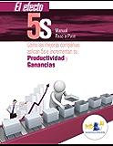El efecto 5S, manual paso a paso: Cómo las mejores compañías aplican 5S e incrementan su productividad y ganancias (Spanish Edition)