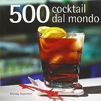 Cocktail. 500 ricette dal mondo