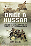 Once a Hussar: A Memoir of Battle, Capture and Escape in the Second World War
