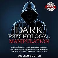Dark Psychology and Manipulation: Discover 40 Covert Emotional Manipulation Techniques, Mind Control, Brainwashing…