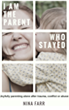 The parent who stayed: Joyfully parenting alone after trauma, conflict or abuse