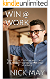 Win @ Work: Type Faster, Do More with Less, and Amaze Your Boss with your Productivity
