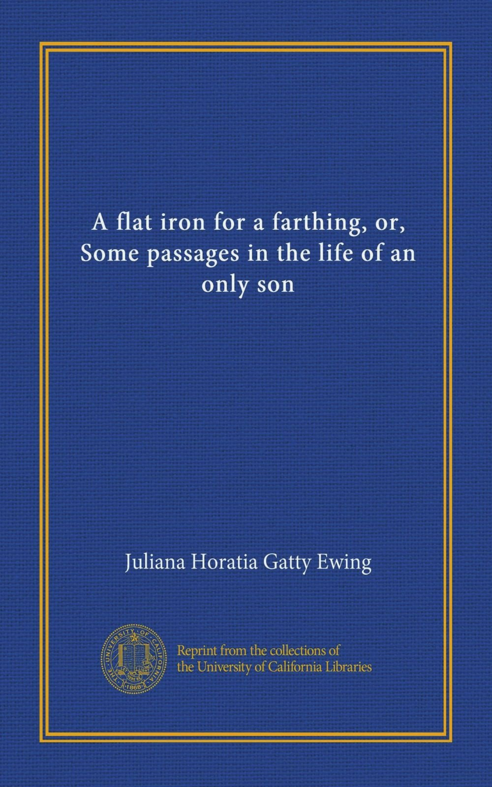 Download A flat iron for a farthing, or, Some passages in the life of an only son ebook