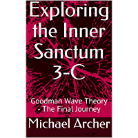 Exploring the Inner Sanctum 3-C: Goodman Wave Theory - The Final Journey