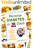 Reverse Diabetes in 30 Days: The Definitive Guide to Beat Diabetes without Medication