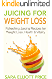 Juicing: Juicing for Weight Loss: Refreshing Juicing Recipes for Weight Loss, Health and Vitality (Over 30 Delicious Juicing Recipes for Beginners)