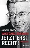 Wolfgang Bosbach: Jetzt erst recht!: Die Biografie