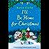 I'll Be Home for Christmas: A heartwarming feel good romantic comedy