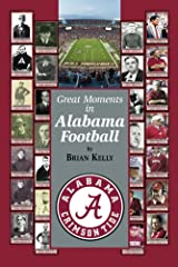 Great Moments in Alabama Football: This book starts at the beginning of Football and goes to the Nick Saban era