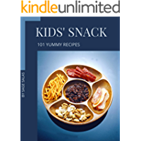 101 Yummy Kids' Snack Recipes: Let's Get Started with The Best Yummy Kids' Snack Cookbook!
