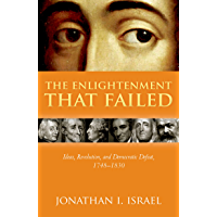 The Enlightenment that Failed: Ideas, Revolution, and Democratic Defeat, 1748-1830 (English Edition)