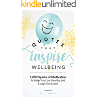 Quotes That Inspire Wellbeing: 1,000 Sparks of Motivation to Help You Live Healthy and Laugh Out Loud! (English Edition)