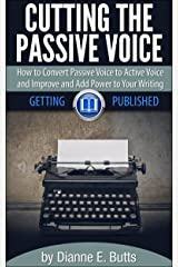 Cutting the Passive Voice: How to Convert Passive Voice to Active Voice to Improve and Add Power to Your Writing (Getting Published Book 2) Kindle Edition