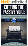 Cutting the Passive Voice: How to Convert Passive Voice to Active Voice to Improve and Add Power to Your Writing (Getting Published Book 2)