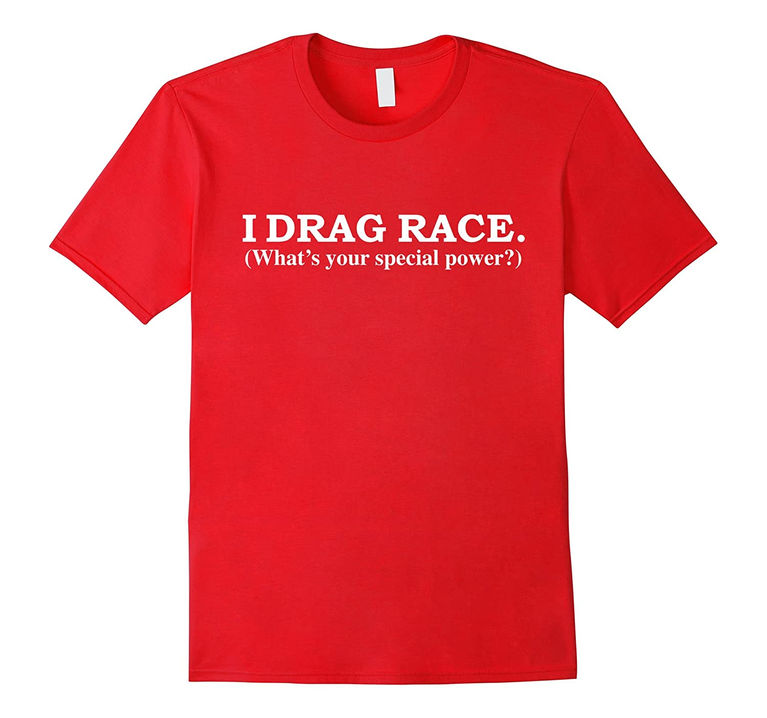 I Drag Race Whats Your Special Power T-shirt Drag Racing-TD