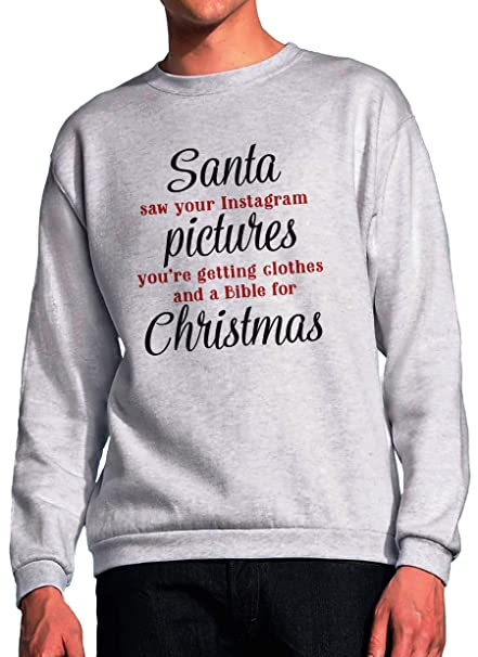 BlackMeow Santa Saw Your Instagram Pictures Youre Getting Clothes and A Bible For Grey Unisex Sweatshirt: Amazon.es: Ropa y accesorios