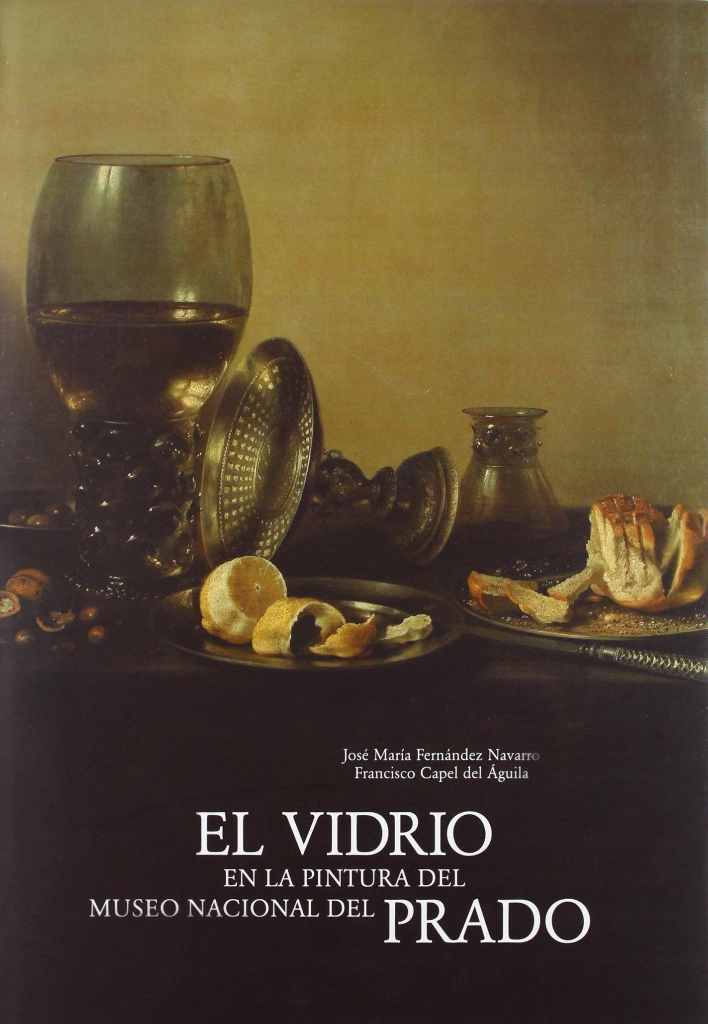 El vidrio en la pintura del Museo Nacional del Prado: Amazon.es: José María Fernández Navarro, Francisco Capel del Águila: Libros