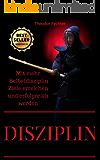 Disziplin: Mehr Disziplin: Mit mehr Selbstdisziplin Ziele erreichen und erfolgreich werden (Selbstmotivation, Erfolg, Willenskraft, Selbstbewusstsein)