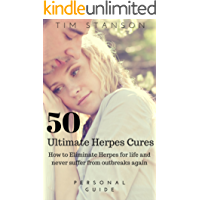 Herpes: 50 Ultimate Herpes Cures: How to eliminate Herpes for life and never suffer from outbreaks again (Herpes Treatment, Genital Herpes, Herpes Zoster, ... Herpes Protocol Book 1) (English Edition)