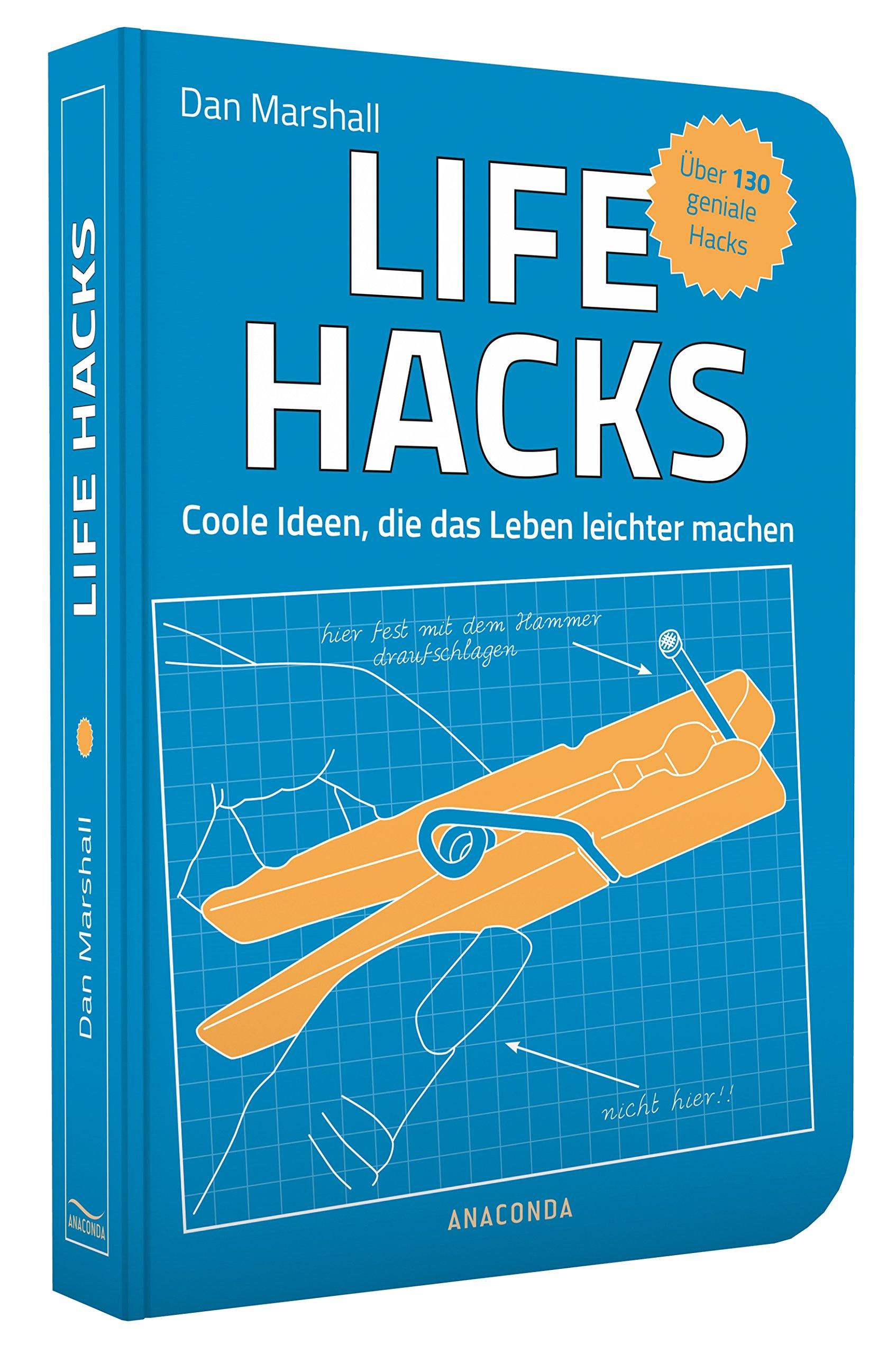 Life Hacks. Coole Ideen, die das Leben leichter machen - Über 130 ...