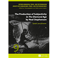 The Production of Subjectivity in «The Diamond Age» by Neal Stephenson (Beyond Humanism: Trans- and Posthumanism / Jenseits des Humanismus: Trans- und Posthumanismus Book 9)