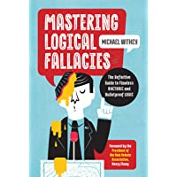 Mastering Logical Fallacies: The Definitive Guide to Flawless Rhetoric and Bulletproof...