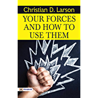 Your Forces and How to Use Them : Using Energies of Mind and Body to Better Our Lives, Personality and Thinking (Best…