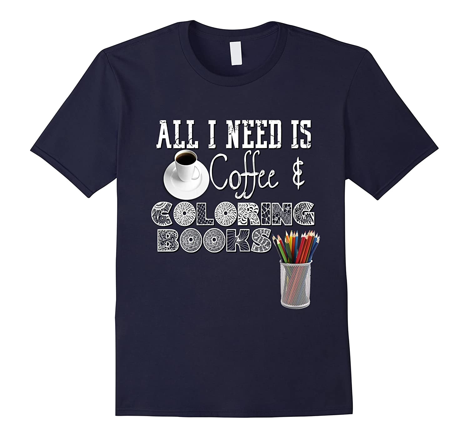 Adult Coloring Book Shirt All I Need Is Coffee Color DIY-RT