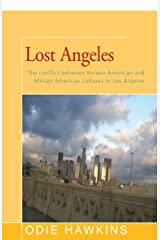 Lost Angeles: The Conflict Between Korean-American and African Americans Cultures in Los Angeles Kindle Edition