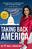 Taking Back America: Campaign Secrets I Learned Battling Nancy Pelosi and The Swamp, How to be a Fearless Firebrand for…